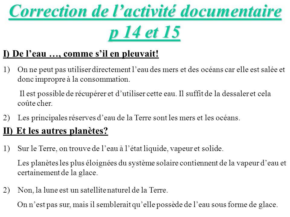 Correction de lactivité documentaire p 14 et 15 I) De leau …, comme sil en pleuvait! 1)On ne peut pas utiliser directement leau des mers et des océans