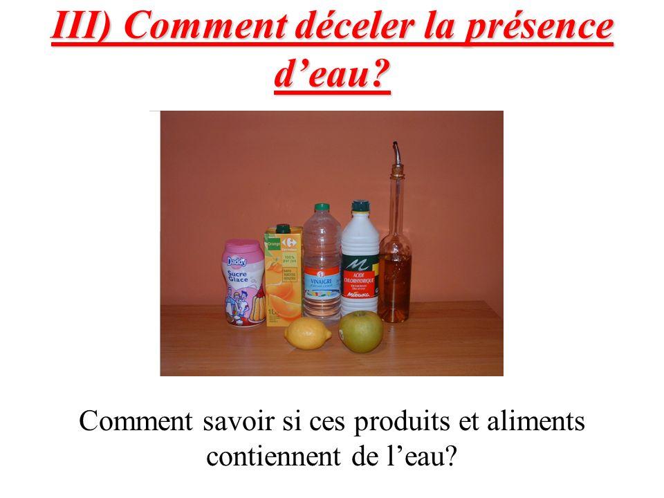 III) Comment déceler la présence deau? Comment savoir si ces produits et aliments contiennent de leau?