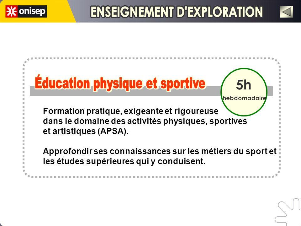 5h hebdomadaire Formation pratique, exigeante et rigoureuse dans le domaine des activités physiques, sportives et artistiques (APSA). Approfondir ses
