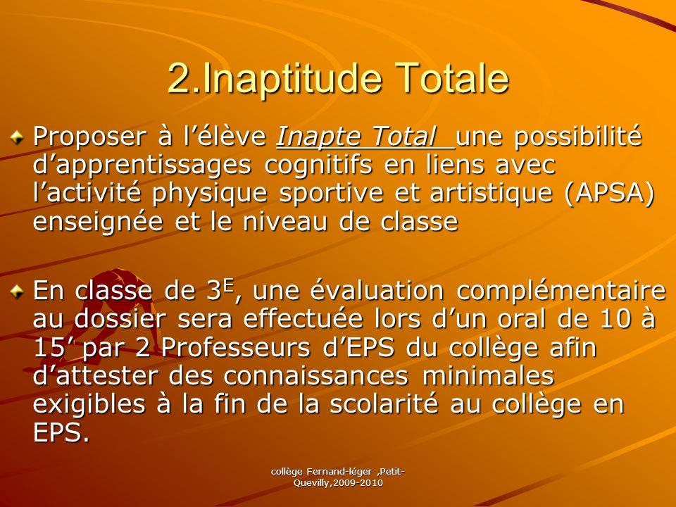 collège Fernand-léger,Petit- Quevilly,2009-2010 2.Inaptitude Totale Proposer à lélève Inapte Total une possibilité dapprentissages cognitifs en liens