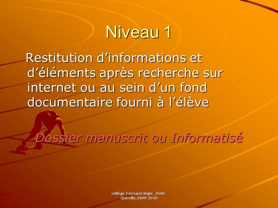 collège Fernand-léger,Petit- Quevilly,2009-2010 Niveau 1 Restitution dinformations et déléments après recherche sur internet ou au sein dun fond docum