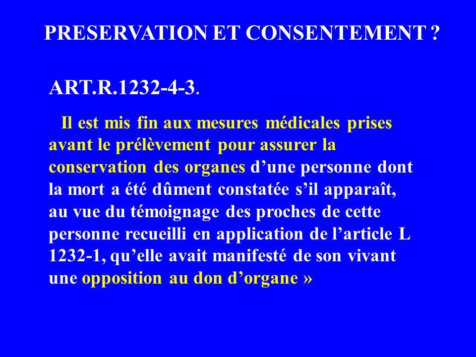 ART.R.1232-4-3. « Il est mis fin aux mesures médicales prises avant le prélèvement pour assurer la conservation des organes dune personne dont la mort