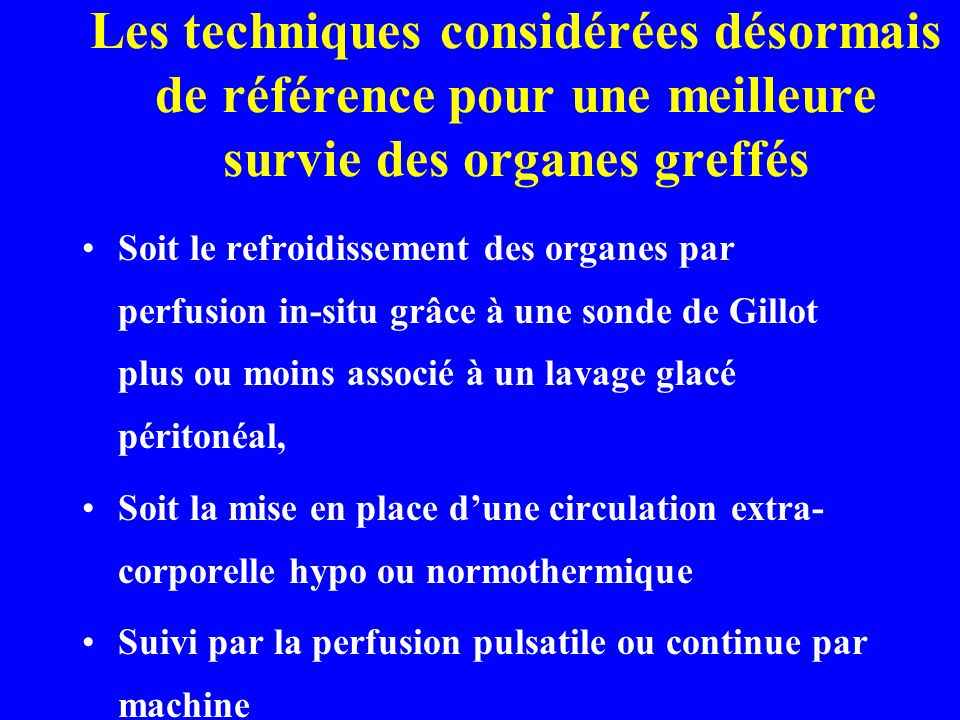 Les techniques considérées désormais de référence pour une meilleure survie des organes greffés Soit le refroidissement des organes par perfusion in-s