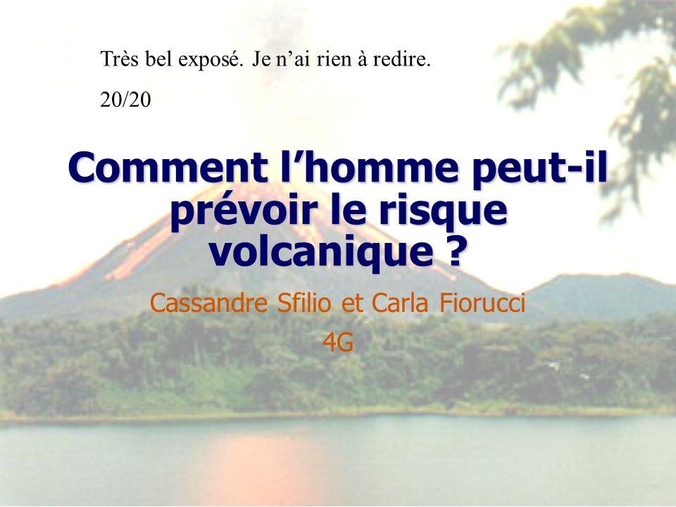 Comment lhomme peut-il prévoir le risque volcanique ? Cassandre Sfilio et Carla Fiorucci 4G Très bel exposé. Je nai rien à redire. 20/20
