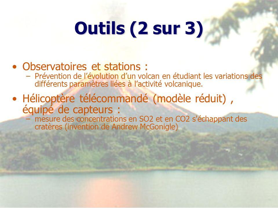 Outils (2 sur 3) Observatoires et stations : –Prévention de lévolution dun volcan en étudiant les variations des différents paramètres liées à lactivi