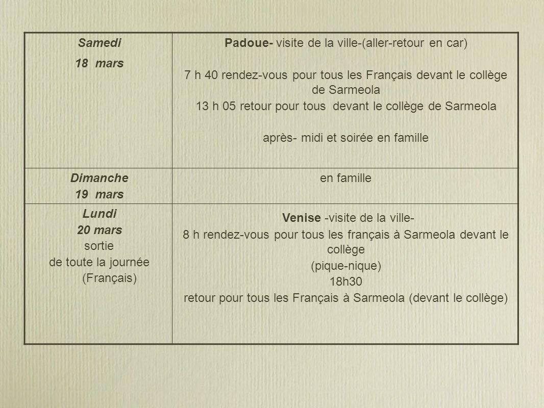 Samedi 18 mars Padoue- visite de la ville-(aller-retour en car) 7 h 40 rendez-vous pour tous les Français devant le collège de Sarmeola 13 h 05 retour