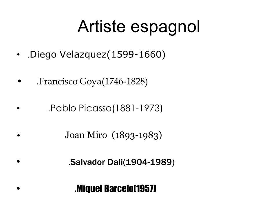 Artiste espagnol. Diego Velazquez(1599-1660).Francisco Goya(1746-1828).Pablo Picasso(1881-1973) Joan Miro (1893-1983).Salvador Dali(1904-1989).Miquel