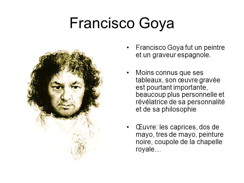 Francisco Goya Francisco Goya fut un peintre et un graveur espagnole. Moins connus que ses tableaux, son œuvre gravée est pourtant importante, beaucou