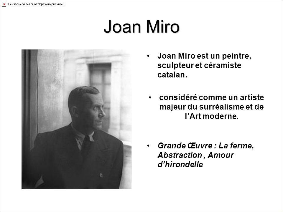 Joan Miro Joan Miro est un peintre, sculpteur et céramiste catalan. considéré comme un artiste majeur du surréalisme et de lArt moderne. Grande Œuvre
