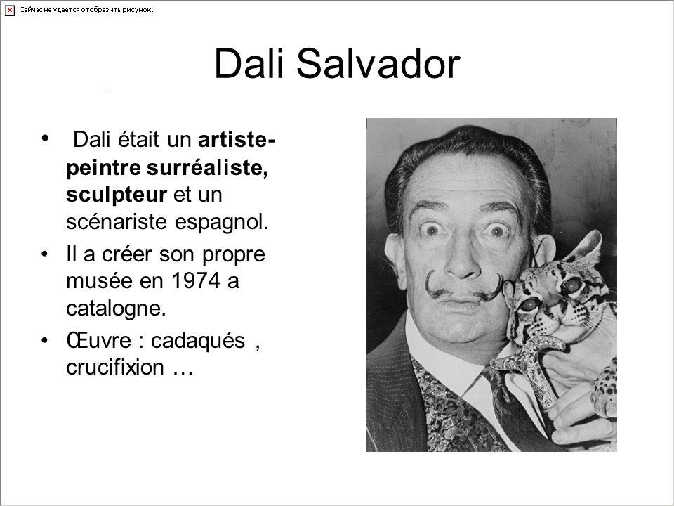 Dali Salvador Dali était un artiste- peintre surréaliste, sculpteur et un scénariste espagnol. Il a créer son propre musée en 1974 a catalogne. Œuvre
