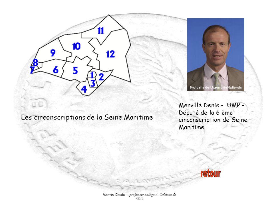 Martin Claude - professeur collège A. Calmette de NDG Les circonscriptions de la Seine Maritime Merville Denis - UMP - Député de la 6 ème circonscript