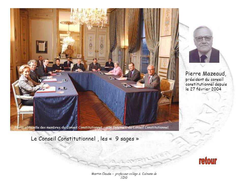 Martin Claude - professeur collège A. Calmette de NDG Le Conseil Constitutionnel, les « 9 sages » Pierre Mazeaud, président du conseil constitutionnel