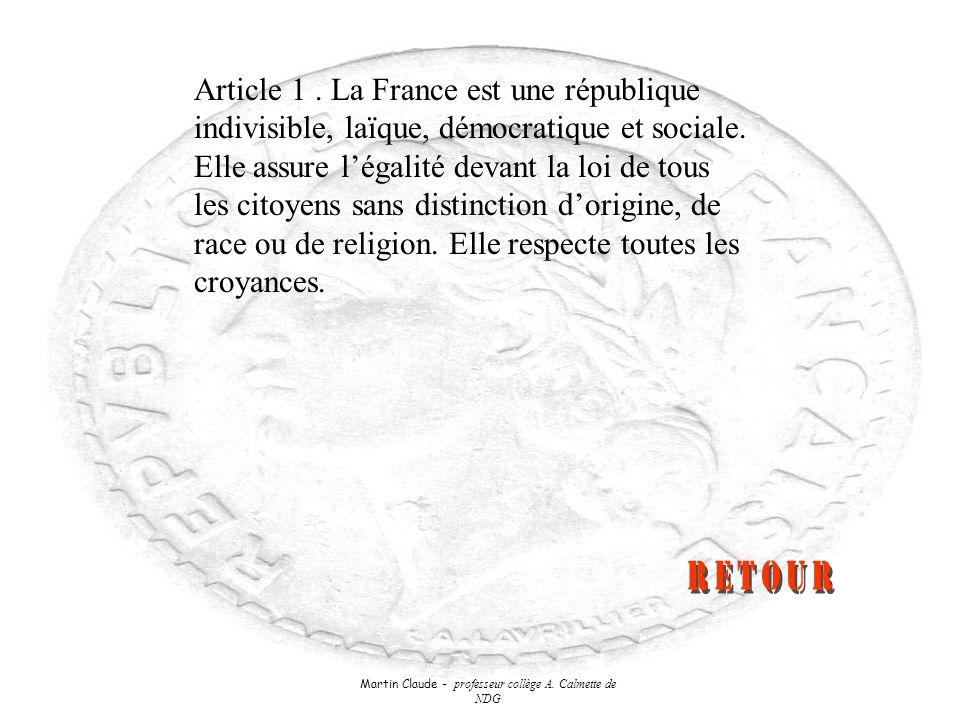 Martin Claude - professeur collège A. Calmette de NDG Article 1. La France est une république indivisible, laïque, démocratique et sociale. Elle assur