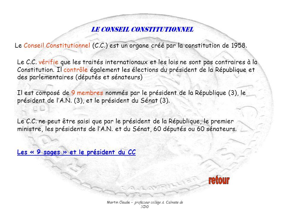 Martin Claude - professeur collège A. Calmette de NDG Le conseil Constitutionnel Le Conseil Constitutionnel (C.C.) est un organe créé par la constitut