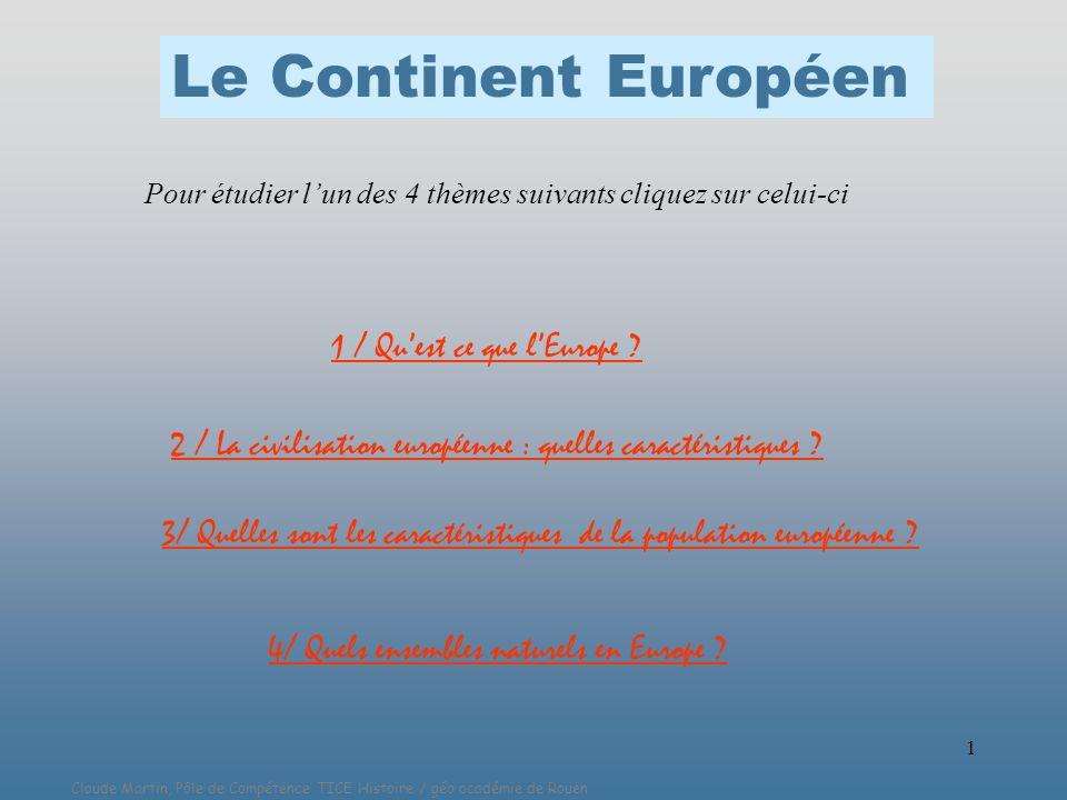 Claude Martin, Pôle de Compétence TICE Histoire / géo académie de Rouen 1 1 / Quest ce que lEurope ? 2 / La civilisation européenne : quelles caractér
