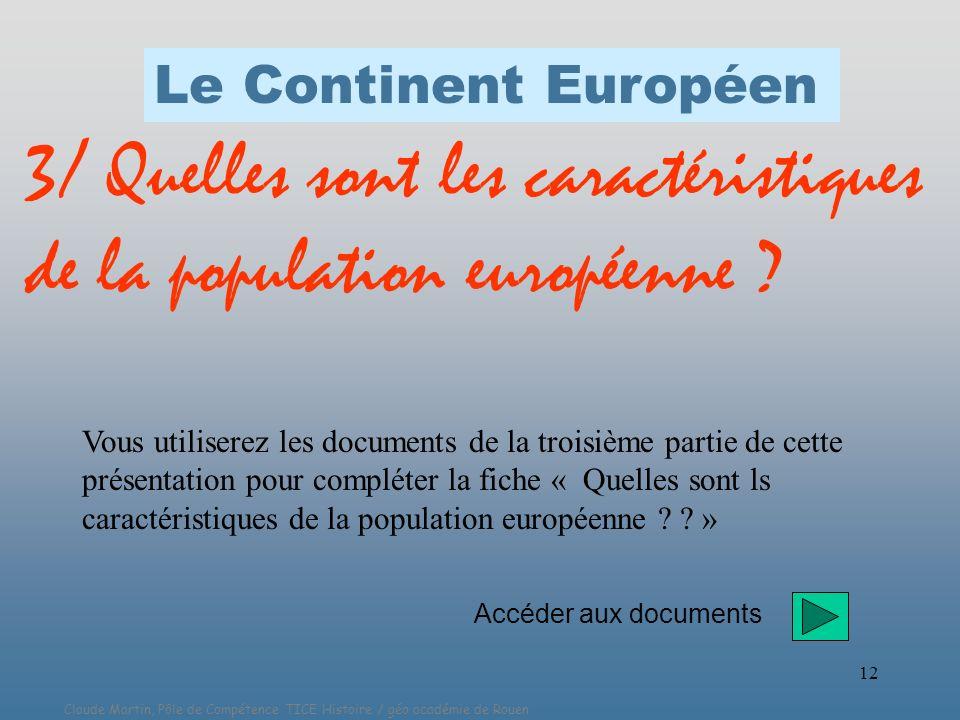 Claude Martin, Pôle de Compétence TICE Histoire / géo académie de Rouen 12 3/ Quelles sont les caractéristiques de la population européenne ? Vous uti