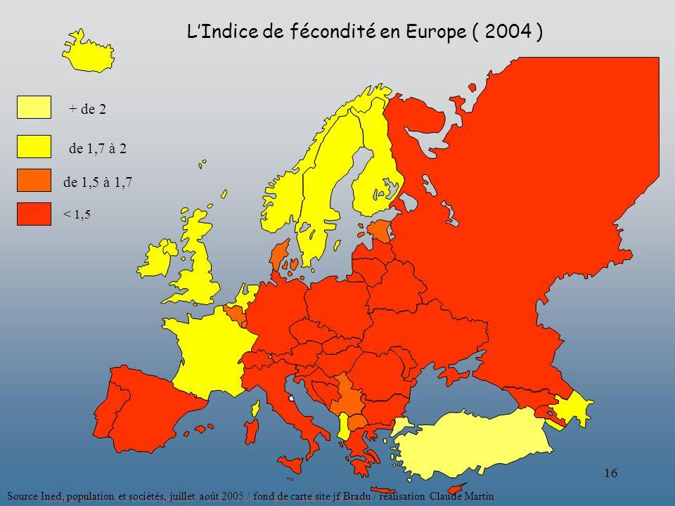 Claude Martin, Pôle de Compétence TICE Histoire / géo académie de Rouen 16 < 1,5 de 1,5 à 1,7 de 1,7 à 2 + de 2 LIndice de fécondité en Europe ( 2004