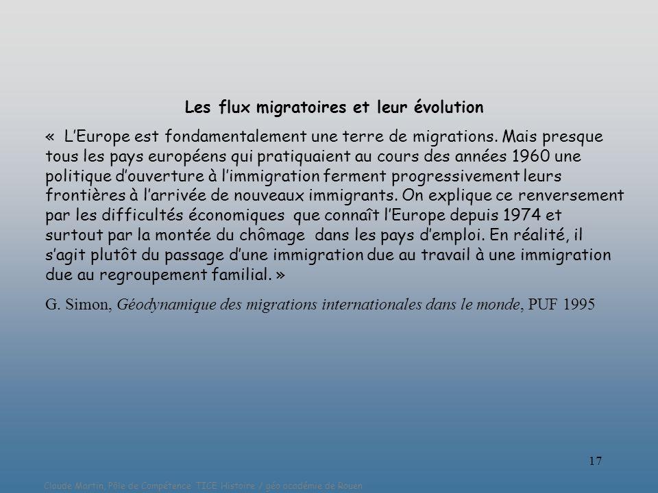 Claude Martin, Pôle de Compétence TICE Histoire / géo académie de Rouen 17 Les flux migratoires et leur évolution « LEurope est fondamentalement une t