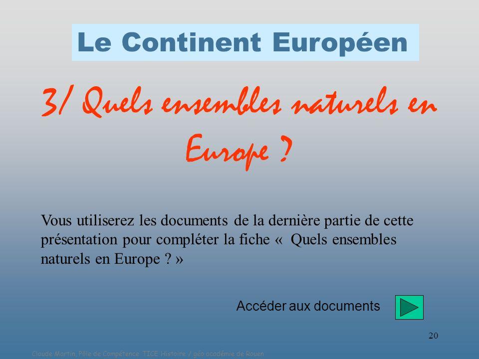 Claude Martin, Pôle de Compétence TICE Histoire / géo académie de Rouen 20 3/ Quels ensembles naturels en Europe ? Vous utiliserez les documents de la
