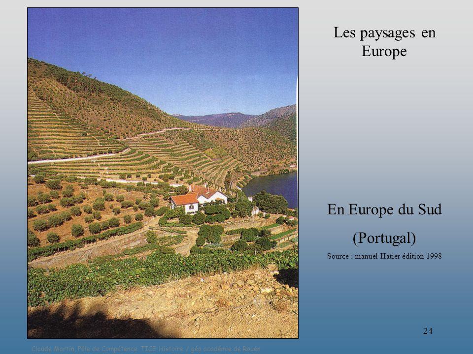 Claude Martin, Pôle de Compétence TICE Histoire / géo académie de Rouen 24 En Europe du Sud (Portugal) Source : manuel Hatier édition 1998 Les paysage