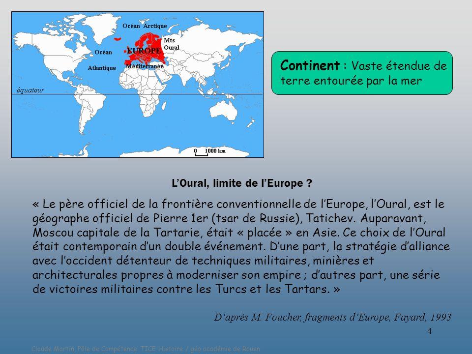 Claude Martin, Pôle de Compétence TICE Histoire / géo académie de Rouen 5 ATTENTION On utilise très souvent le mot EUROPE pour désigner un autre territoire : celui de lUnion Européenne, en particulier à la télévision.