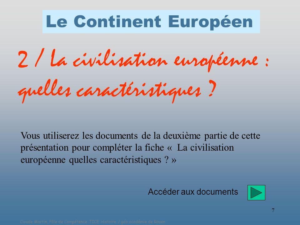 Claude Martin, Pôle de Compétence TICE Histoire / géo académie de Rouen 7 2 / La civilisation européenne : quelles caractéristiques ? Vous utiliserez