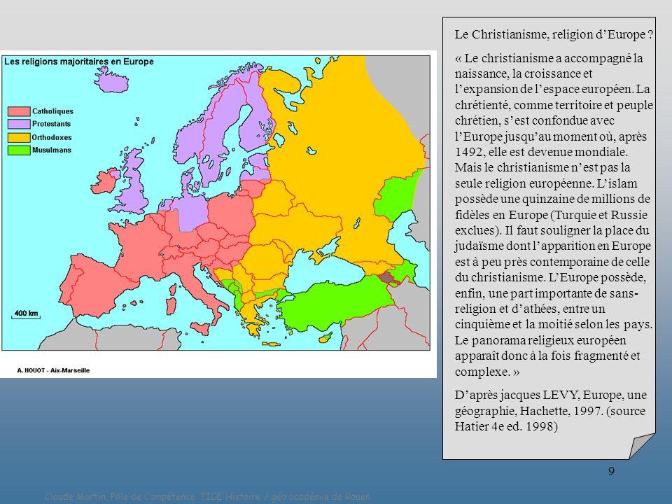 Claude Martin, Pôle de Compétence TICE Histoire / géo académie de Rouen 9 Le Christianisme, religion dEurope ? « Le christianisme a accompagné la nais