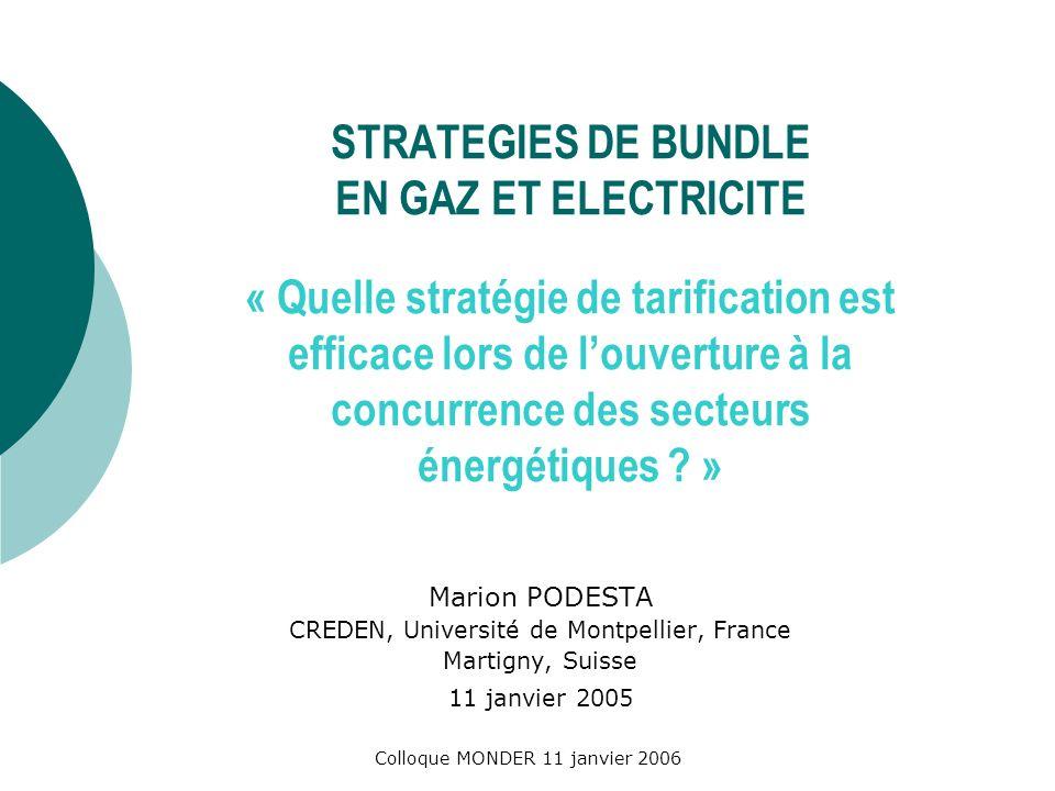 Colloque MONDER 11 janvier 2006 STRATEGIES DE BUNDLE EN GAZ ET ELECTRICITE « Quelle stratégie de tarification est efficace lors de louverture à la concurrence des secteurs énergétiques .