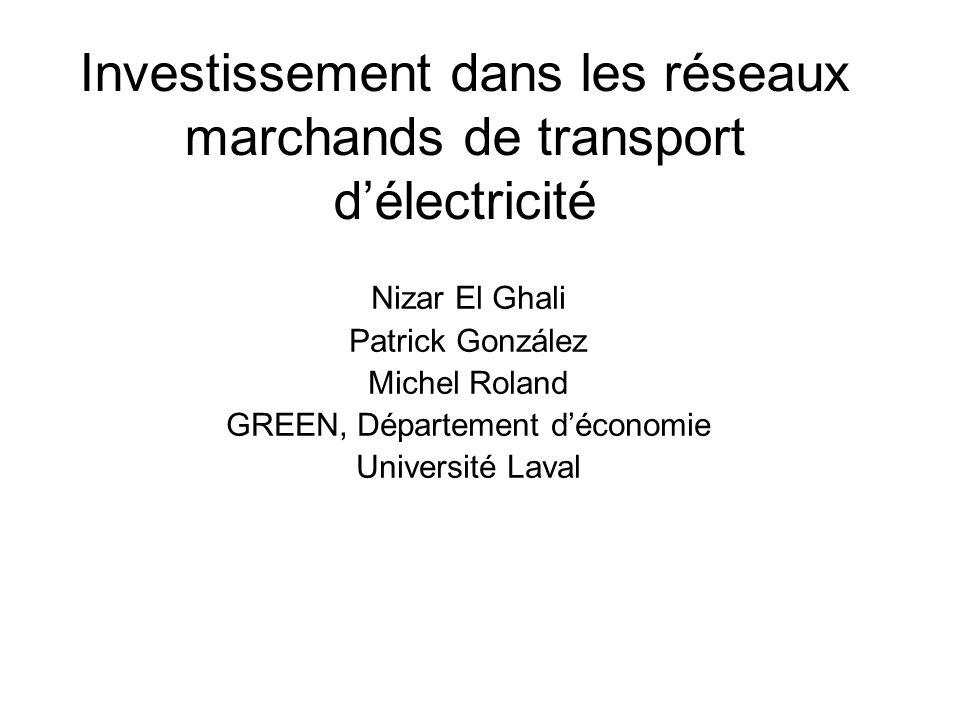 Investissement dans les réseaux marchands de transport délectricité Nizar El Ghali Patrick González Michel Roland GREEN, Département déconomie Université Laval