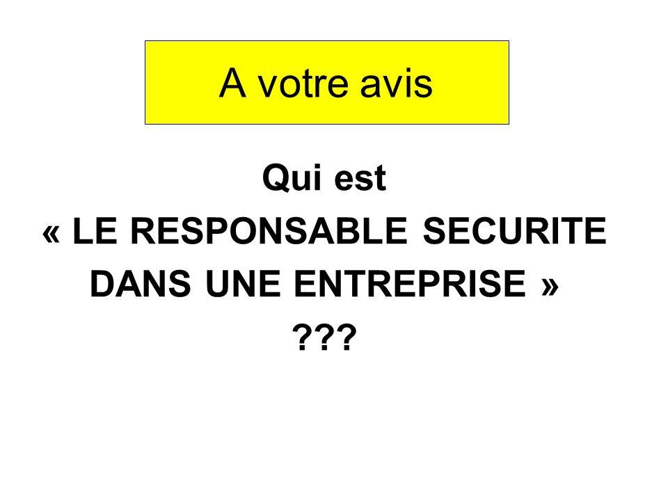 A votre avis Qui est « LE RESPONSABLE SECURITE DANS UNE ENTREPRISE »