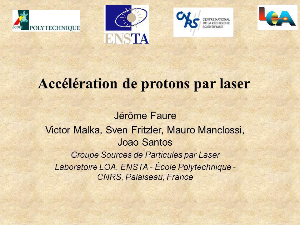 Jérôme Faure Victor Malka, Sven Fritzler, Mauro Manclossi, Joao Santos Groupe Sources de Particules par Laser Laboratoire LOA, ENSTA - École Polytechn