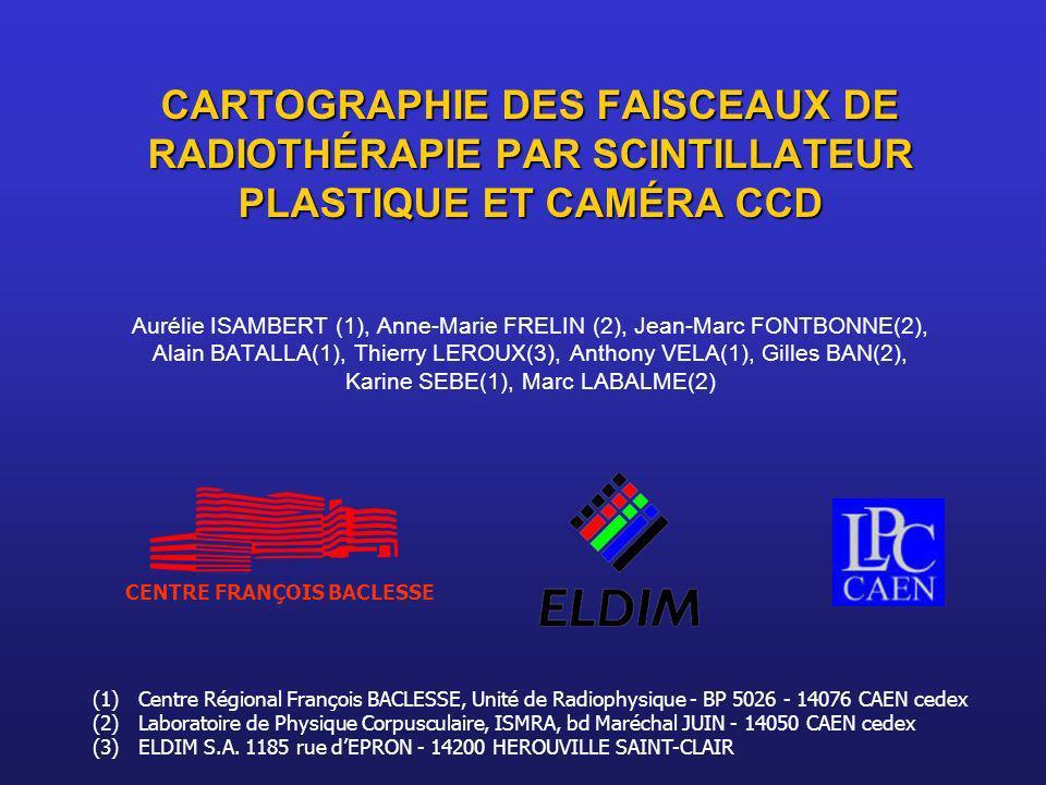 (1) Centre Régional François BACLESSE, Unité de Radiophysique - BP 5026 - 14076 CAEN cedex (2) Laboratoire de Physique Corpusculaire, ISMRA, bd Maréch