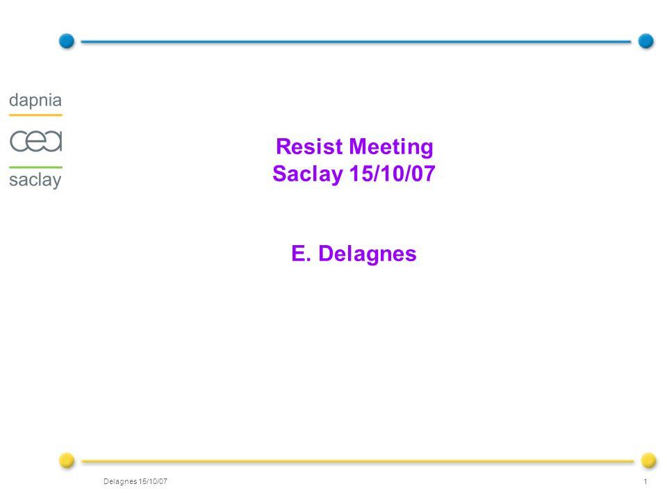 Delagnes 15/10/07 1 Resist Meeting Saclay 15/10/07 E. Delagnes