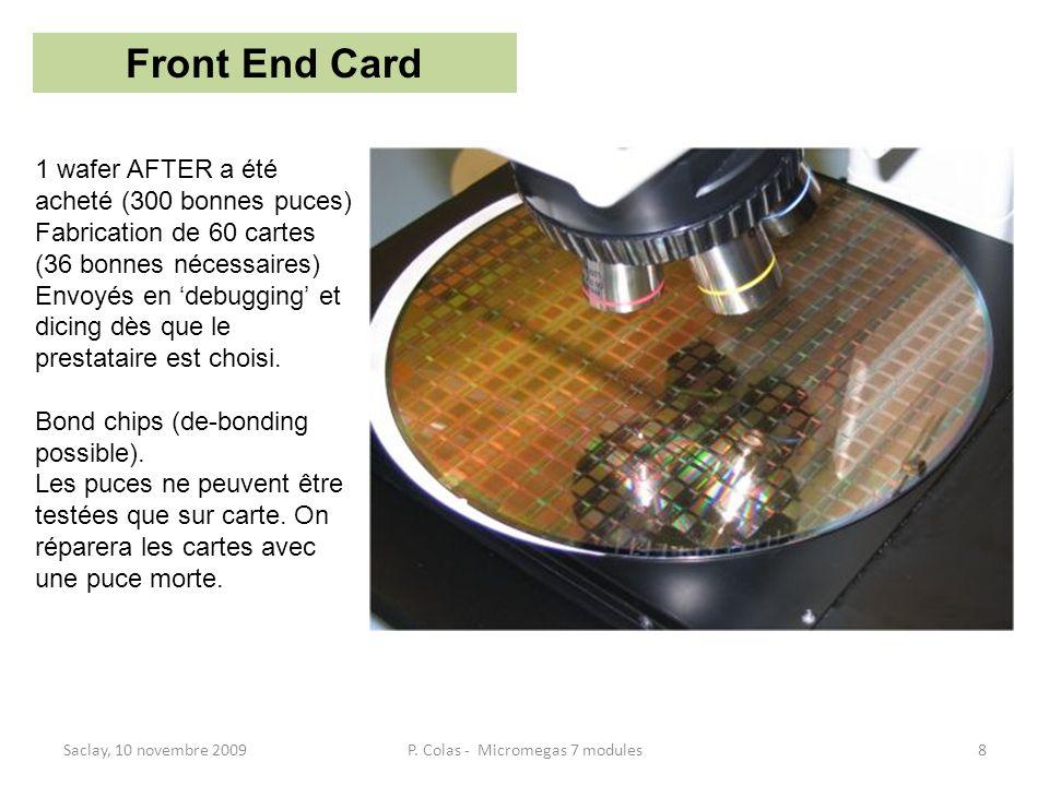 Saclay, 10 novembre 20098P. Colas - Micromegas 7 modules Front End Card 1 wafer AFTER a été acheté (300 bonnes puces) Fabrication de 60 cartes (36 bon