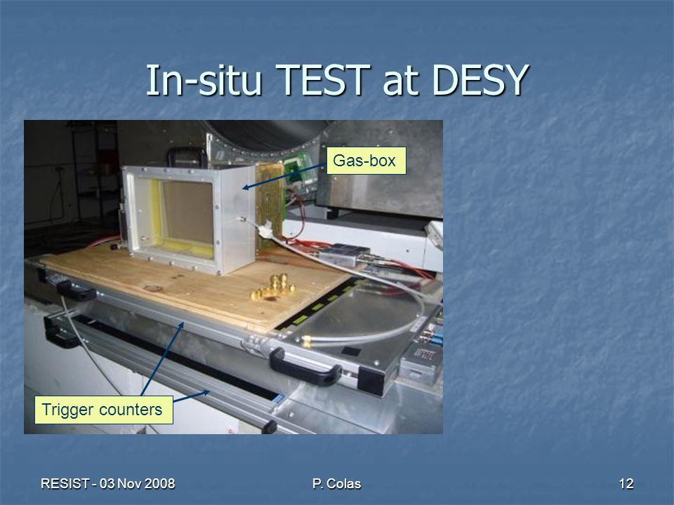 RESIST - 03 Nov 2008P. Colas12 In-situ TEST at DESY Gas-box Trigger counters
