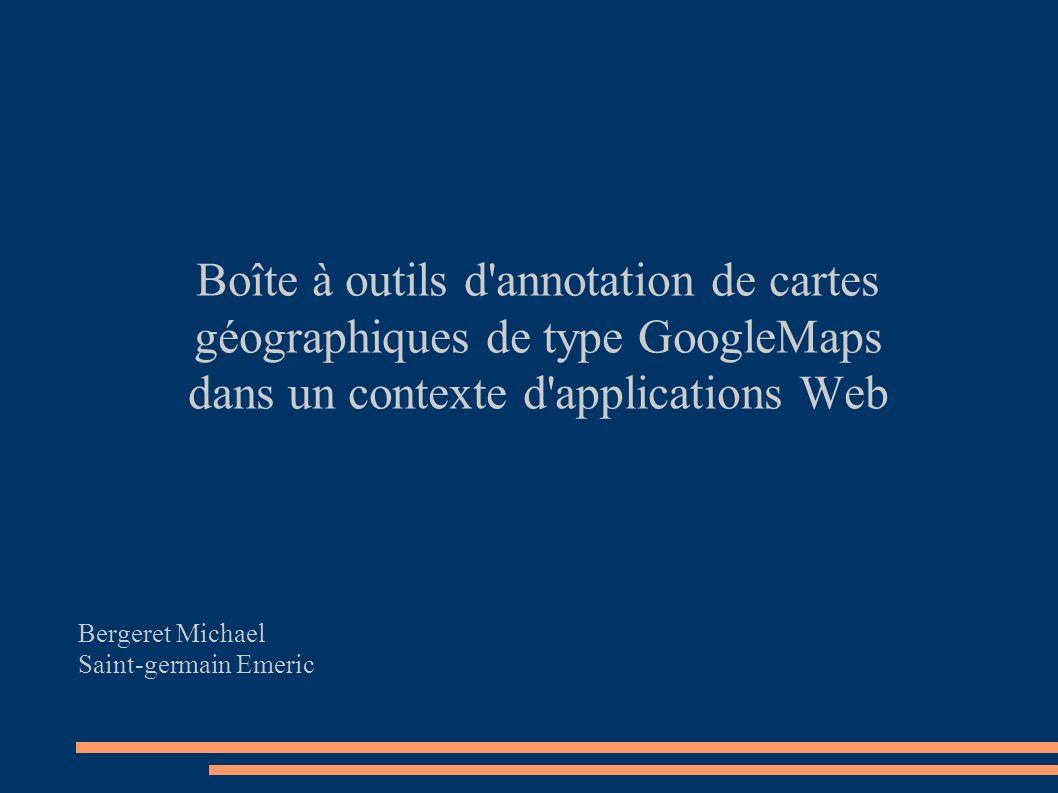 Boîte à outils d'annotation de cartes géographiques de type GoogleMaps dans un contexte d'applications Web Bergeret Michael Saint-germain Emeric