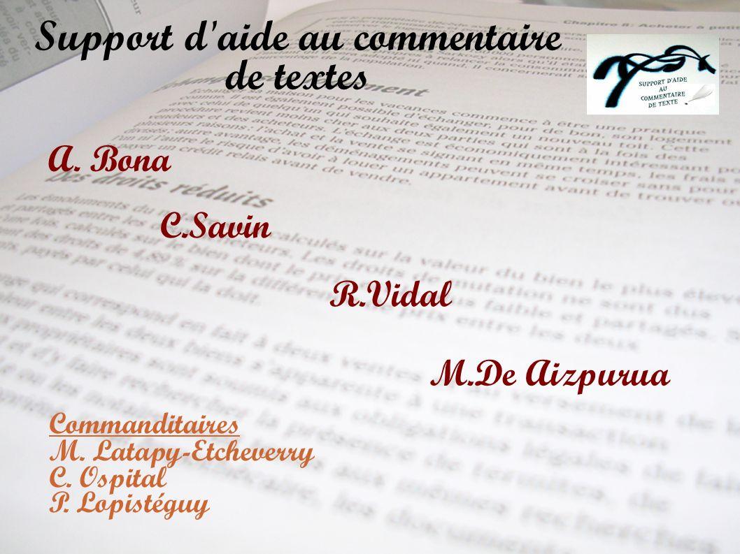 Support d'aide au commentaire de textes A. Bona C.Savin R.Vidal M.De Aizpurua Commanditaires M. Latapy-Etcheverry C. Ospital P. Lopistéguy