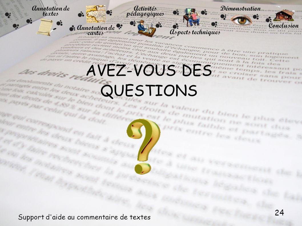 24 Support d'aide au commentaire de textes AVEZ-VOUS DES QUESTIONS Annotation de cartes Annotation de textes Activités pédagogiques Démonstration Conc
