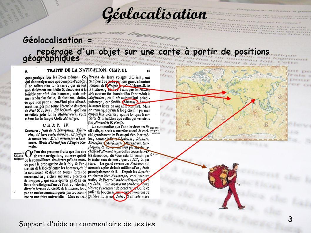 3 Support d'aide au commentaire de textes Géolocalisation = repérage d'un objet sur une carte à partir de positions géographiques Géolocalisation