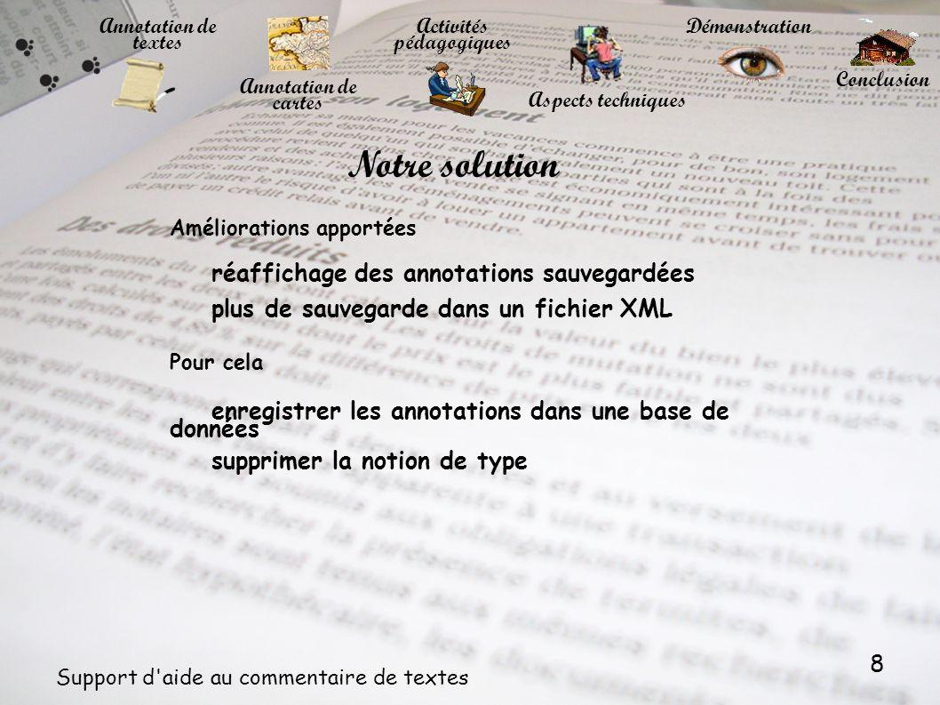 8 Support d'aide au commentaire de textes Améliorations apportées réaffichage des annotations sauvegardées plus de sauvegarde dans un fichier XML Pour