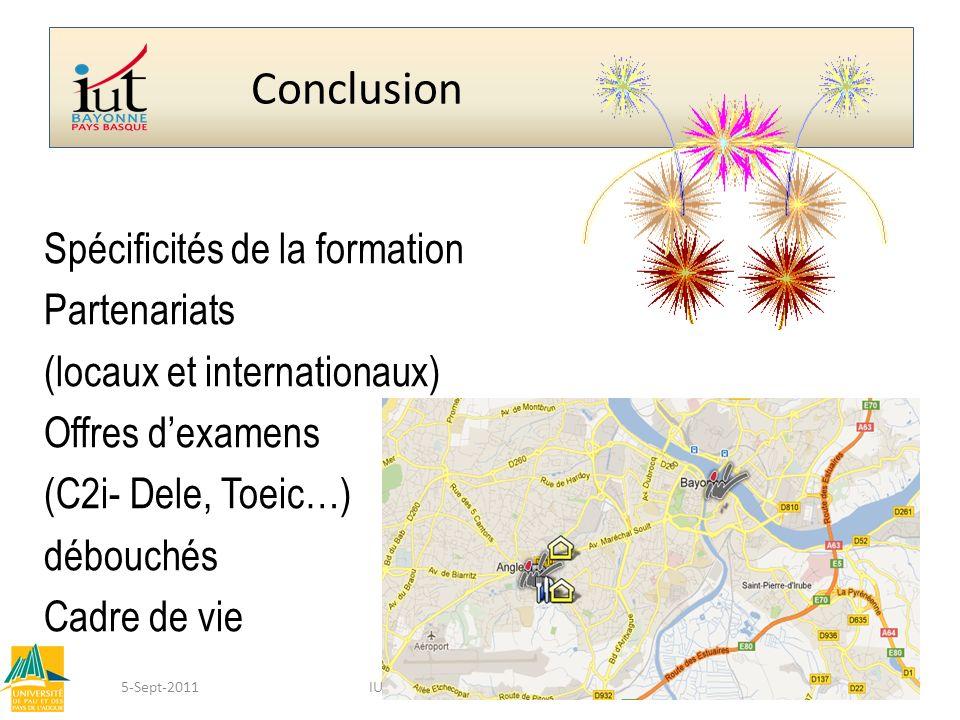 Conclusion Spécificités de la formation Partenariats (locaux et internationaux) Offres dexamens (C2i- Dele, Toeic…) débouchés Cadre de vie 5-Sept-2011