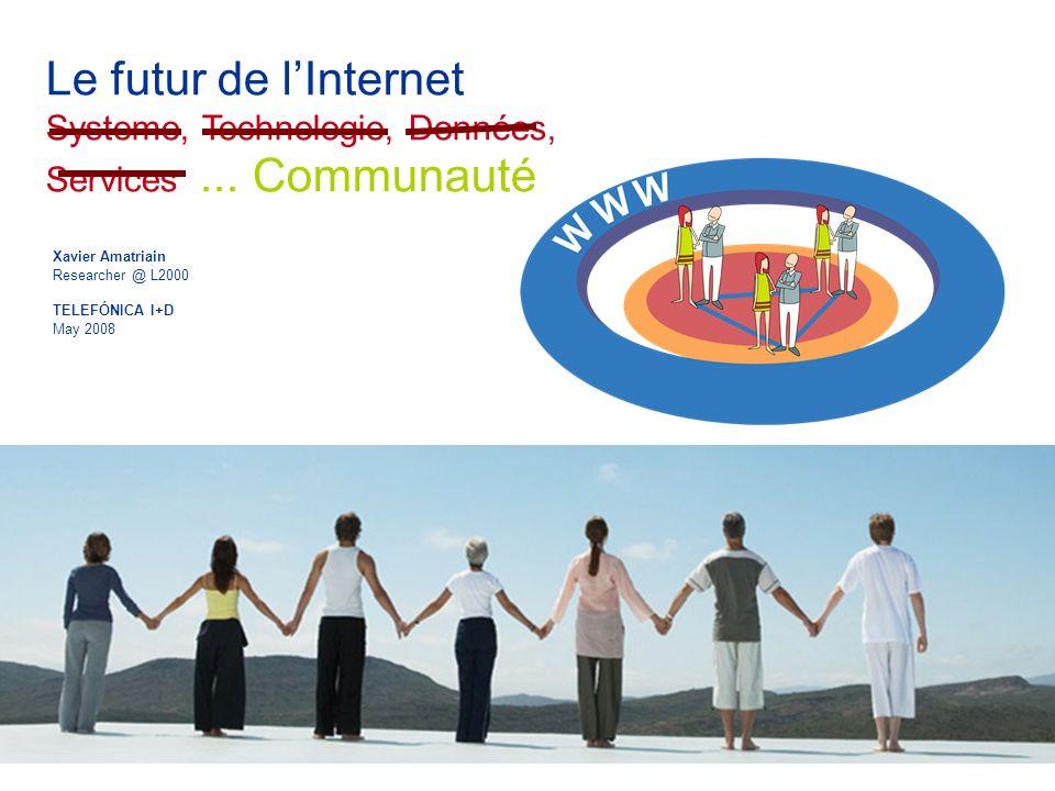 TELEFÓNICA I+D May 2008 Le futur de lInternet Systeme, Technologie, Données, Services...