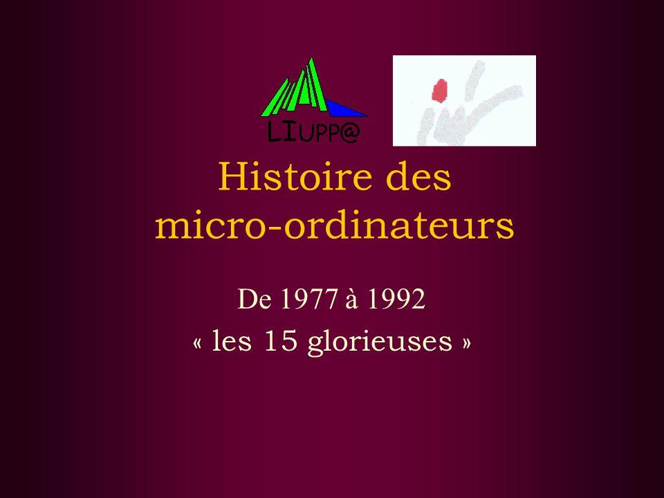 Histoire des micro-ordinateurs De 1977 à 1992 « les 15 glorieuses »