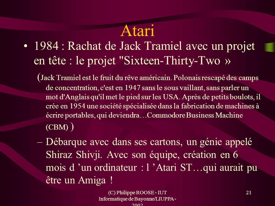 (C) Philippe ROOSE - IUT Informatique de Bayonne/LIUPPA - 2002 21 Atari 1984 : Rachat de Jack Tramiel avec un projet en tête : le projet