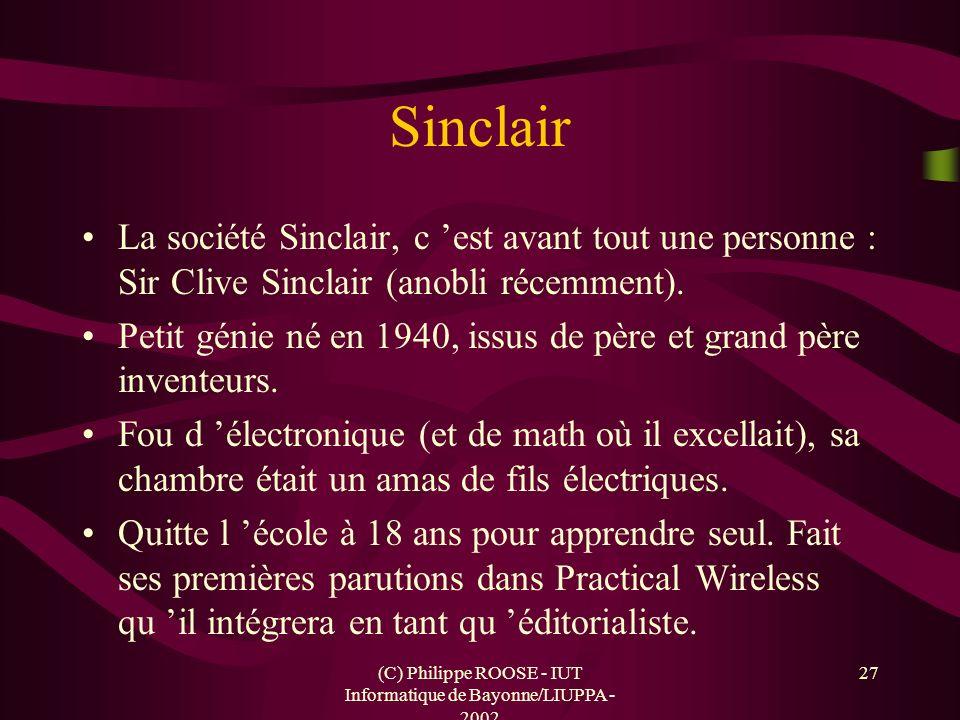 (C) Philippe ROOSE - IUT Informatique de Bayonne/LIUPPA - 2002 27 Sinclair La société Sinclair, c est avant tout une personne : Sir Clive Sinclair (an