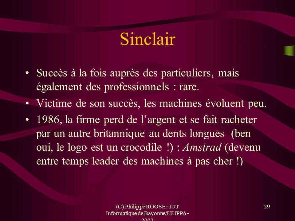 (C) Philippe ROOSE - IUT Informatique de Bayonne/LIUPPA - 2002 29 Sinclair Succès à la fois auprès des particuliers, mais également des professionnels