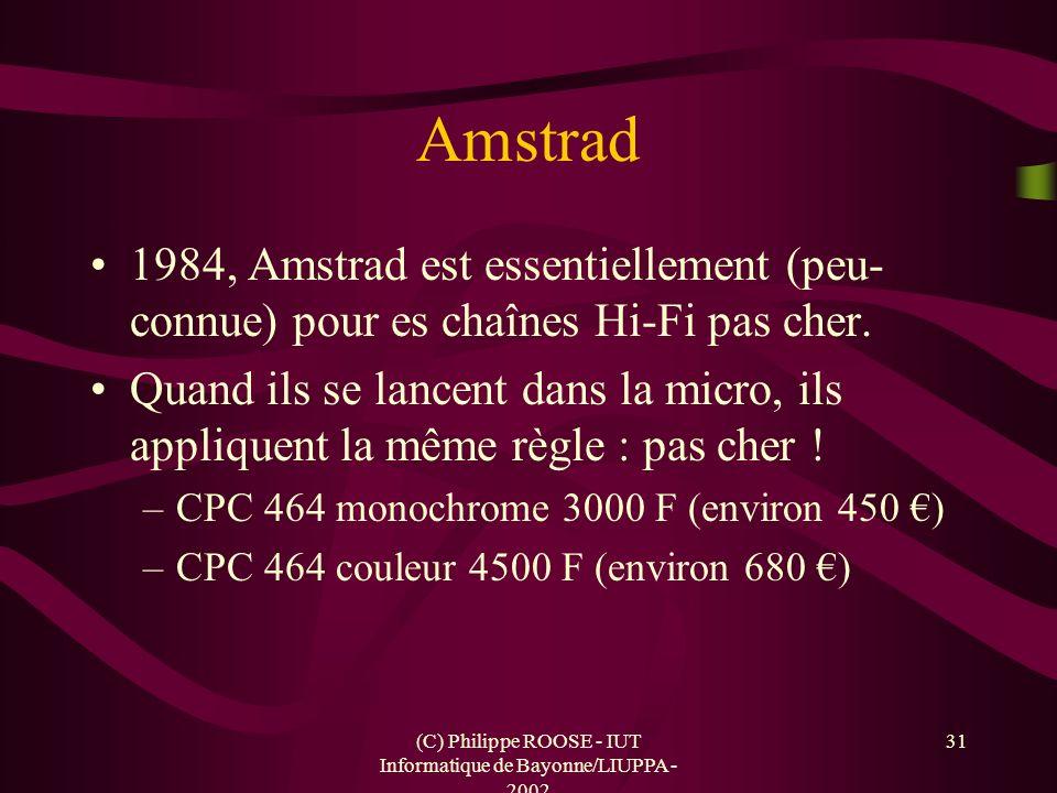 (C) Philippe ROOSE - IUT Informatique de Bayonne/LIUPPA - 2002 31 Amstrad 1984, Amstrad est essentiellement (peu- connue) pour es chaînes Hi-Fi pas ch
