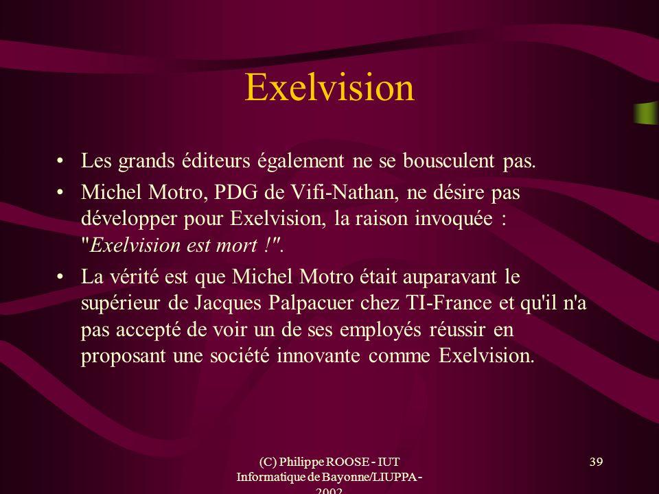 (C) Philippe ROOSE - IUT Informatique de Bayonne/LIUPPA - 2002 39 Exelvision Les grands éditeurs également ne se bousculent pas. Michel Motro, PDG de