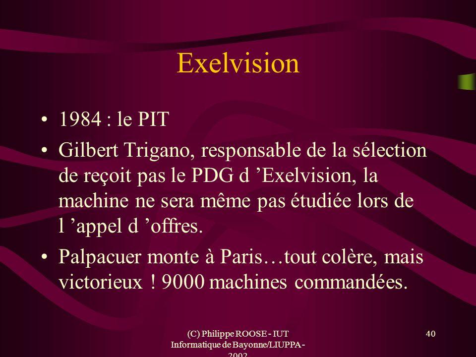 (C) Philippe ROOSE - IUT Informatique de Bayonne/LIUPPA - 2002 40 Exelvision 1984 : le PIT Gilbert Trigano, responsable de la sélection de reçoit pas