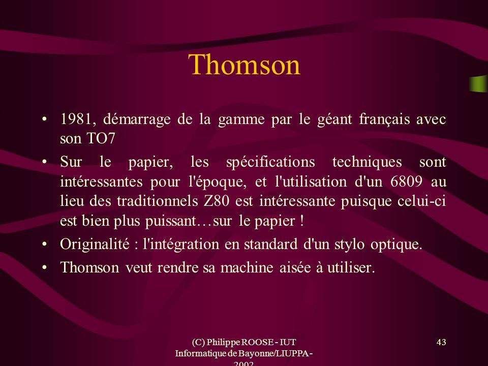 (C) Philippe ROOSE - IUT Informatique de Bayonne/LIUPPA - 2002 43 Thomson 1981, démarrage de la gamme par le géant français avec son TO7 Sur le papier